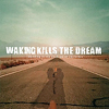 Waking Kills The Dream 'standing in the shadows of yesterday' MC