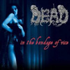 Dead ?in the bondage of vice? CD