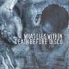 What Lies Within/Death Before Disco split CD