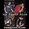 My Minds Mine '48 reasons to leave this planet' CD
